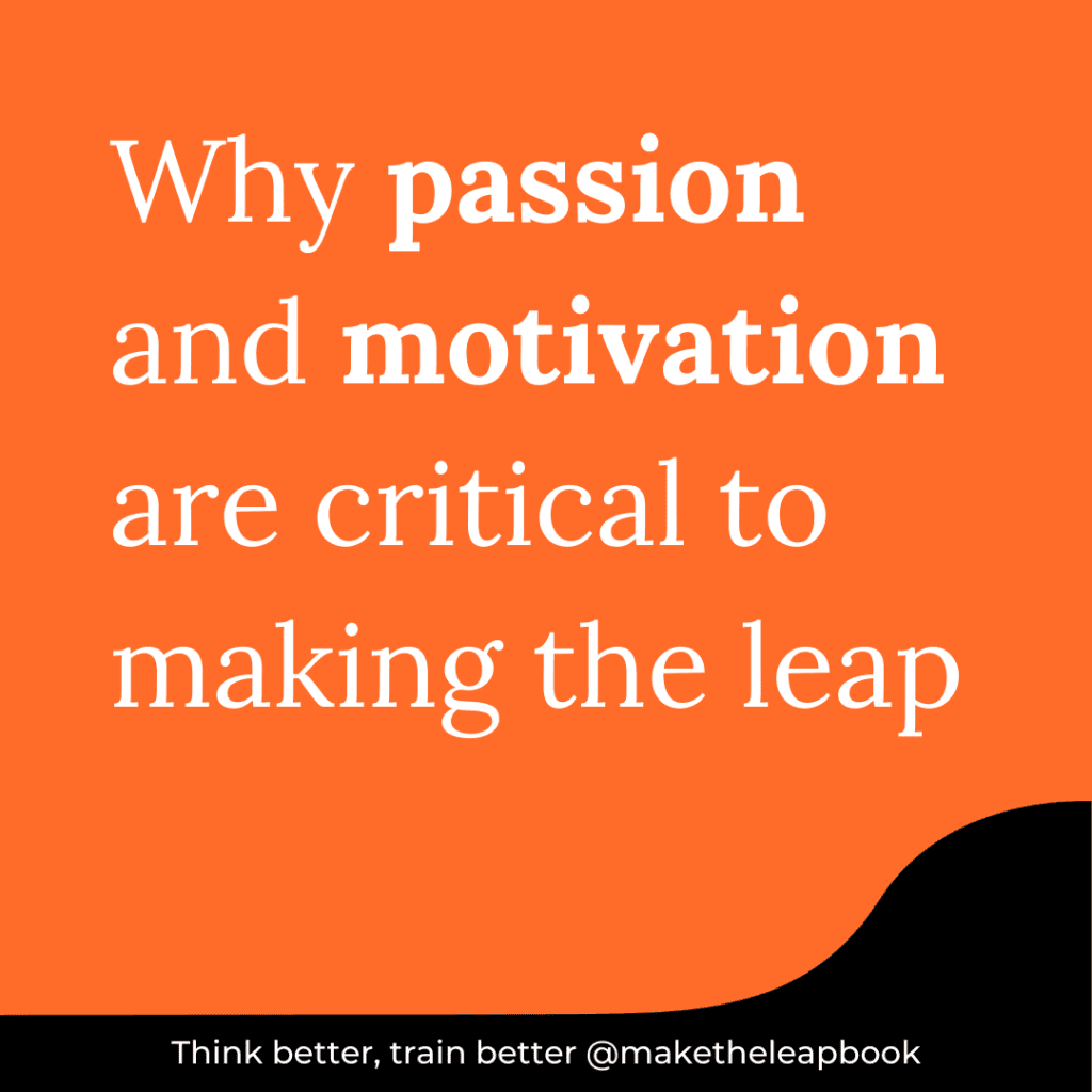 Article title: Why passion and motivation are critical to making the leap